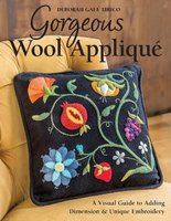 Gorgeous Wool Applique - A Visual Guide to Adding Dimension & Unique Embroidery (Paperback): Deborah Gale Tirico