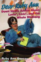 Dear Ruby Ann - Down Home Advice Lovin', Livin', and the Whole Shebang (Paperback): Ruby Ann Boxcar