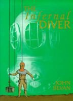 The Infernal Diver - Lives of John and Charles Deane, Their Invention of the Diving Helmet and Its First Application to...