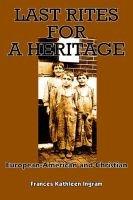 Last Rites for A Heritage (Paperback): Frances Kathleen Ingram