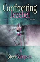 Confronting Jezebel - Discerning and Defeating the Spirit of Control (Paperback): Steve Sampson