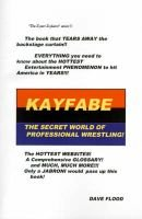 Kayfabe - The Secret World of Professional Wrestling (Paperback): Dave Flood