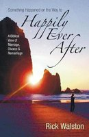 Something Happened on the Way to Happily Ever After - A Biblical View of Marriage, Divorce & Remarriage (Paperback): Rick...
