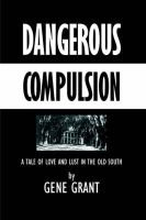 Dangerous Compulsion (Hardcover): Gene Grant