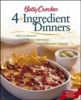 Betty Crocker 4 Ingredient Dinners - Prep in Minutes, Make it Delicious, Easy Homemade Tonight (Hardcover, 1st ed): Betty...