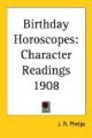 Birthday Horoscopes - Character Readings 1908 (Paperback): J. R. Phelps