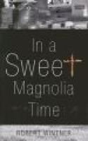 In a Sweet Magnolia Time (Hardcover): Robert Wintner