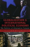 Globalization and International Political Economy - The Politics of Alternative Futures (Paperback): M. Scott Solomon, Mark...