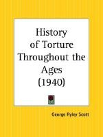 History of Torture throughout the Ages (1940) (Paperback): George Ryley Scott