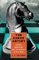 The Chess Artist - Genius, Obsession, and the World's Oldest Game (Hardcover, 1st ed): J C Hallman