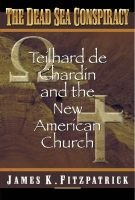 Dead Sea Conspiracy - Teilhard de Chardin and the New American Church (Paperback): James K Fitzpatrick