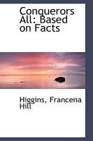 Conquerors All - Based on Facts (Hardcover): Higgins Francena Hill