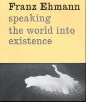 Franz Ehmann - Speaking the World into Existence (Paperback): Franz Ehmann