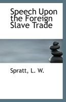 Speech Upon the Foreign Slave Trade (Paperback): Spratt L. W