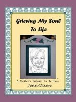 Grieving My Soul to Life - A Mother's Tribute to Her Son (Paperback): Joan Dixon