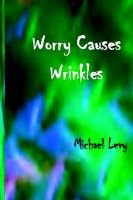 Worry Causes Wrinkles (Paperback): Michael Levy