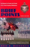 Brief Points - An Almanac for Parents and Friends of U.S. Naval Academy Midshipmen (Paperback, 3rd Revised edition): Ross...