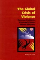 The Global Crisis of Violence - Common Problems, Universal Causes, Shared Solutions (Paperback, illustrated edition): Dorothy...