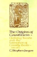 The Origins of Courtliness - Civilizing Trends and the Formation of Courtly Ideals, 939-1210 (Paperback, Reprinted edition):...
