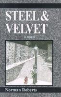 Steel and Velvet (Paperback): Norman Roberts