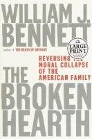 Lge Pri Broken Hearth (Large print, Hardcover, large type edition): William J Bennett