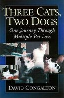 Three Cats, Two Dogs - One Journey Through Multiple Pet Loss (Paperback): David Congalton