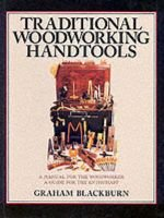 Traditional Woodworking Handtools (Hardcover): Graham Blackburn