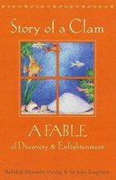 Story of a Clam - A Fable of Discovery and Enlightenment (Paperback): Rebekah Alezander Dunlap, John Templeton