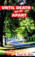 Until Death Do Us Apart (Paperback): Paul M Hete
