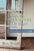 Where the Light Shines Through - Discerning God in Everyday Life (Paperback): Wes Avram