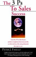 The 3 PS to Sales Success (Hardcover): Peter J. Fasulo