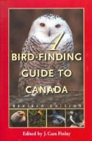 A Bird-Finding Guide to Canada (Paperback): CAM J Finlay, J. C Finlay