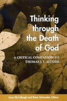 Thinking through the Death of God - A Critical Companion to Thomas J. J. Altizer (Hardcover, New): Lissa McCullough, Brian...