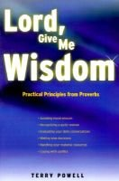 Lord, give me wisdom (Paperback): Terry Powell