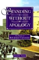 Standing without apology - the history of Bob Jones University (Paperback): Daniel L Turner