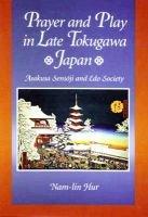 Prayer and Play in Late Tokugawa Japan - Asakusa Sensoji and Edo Society (Hardcover): Nam-Lin Hur