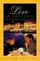 Love in Provence - True Tales of Romance in Southern France (Hardcover): Yvone Lenard