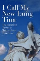 I Call My New Lung Tina - Inspiration from a Transplant Survivor (Paperback, 2nd): Shirley Jewett