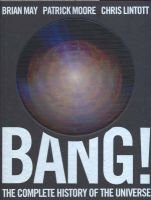 Bang! - The Complete History of the Universe (Hardcover): Brian May, Patrick Moore, Chris Lintott