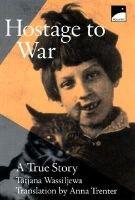Hostage to War (Hardcover): Tatjana Wassiljewa, Tat'iana Vasil'eva