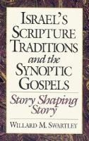 Israel's Scripture Traditions and the Synoptic Gospels - Story Shaping Story (Paperback, 1st Ed): Willard M Swartley
