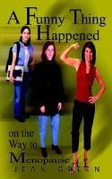 A Funny Thing Happened on the Way to Menopause (Paperback): Jean Green