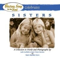 Chicken Soup Celebrates Sisters (Hardcover): Jack Canfield, Hansen, MaRK VICTOR ET AL