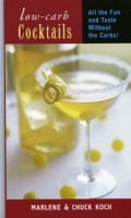 Low-Carb Cocktails - All the Fun and Taste without the Carbs (Paperback): Marlene Koch, Chuck Koch