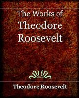 The Works of Theodore Roosevelt (1897) (Paperback): Theodore Roosevelt