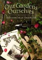 Our Gardens Ourselves - Reflections on an Ancient Art (Paperback): Jennifer Bennett