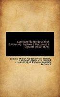 Correspondance de Michel Bakounine. Lettres Herzen Et Ogareff (1860-1874) (Hardcover): Bakunin Mikhail Aleksandrovich