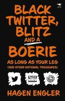 Black Twitter, Blitz And A Boerie As Long As Your Leg - And Other National Treasures (Paperback): Hagen Engler