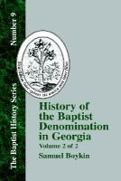 History Of The Baptist Denomination In Georgia - Vol. 2 (Hardcover): Samuel Boykin