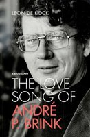 The Love Song Of Andre P. Brink - A Biography (Paperback): Leon De Kock